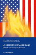 LA OBSESION ANTIAMERICANA - 9788493464295 - JEAN FRANÇOIS REVEL