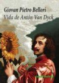 VIDA DE ANTON VAN DYCK - 9788493967895 - GIOVAN PIETRO BELLORI