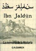IBN JALDUN: LA MEMORIA DE LA HISTORIA - 9788496651395 - GONZALO HERNANDEZ GUARCH