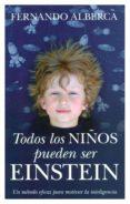 TODOS LOS NIÑOS PUEDEN SER EINSTEIN: UN METODO EFICAZ PARA MOTIVA R LA INTELIGENCIA - 9788496947795 - FERNANDO ALBERCA DE CASTRO