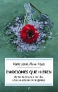 EMOCIONES QUE HIEREN: DE LAS TENSIONES INUTILES A LAS RELACIONES INTELIGENTES - 9788497344395 - MARIA JESUS ALAVA REYES
