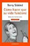 COMO HACER QUE SU VIDA FUNCIONE - 9788497599795 - BARRY SISKIND