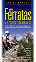 VIAS FERRATAS Y CAMINOS EQUIPADOS: 65 ITINERARIOS EN LA PENINSULA IBERICA (3ª ED.) - 9788498291995 - DANIEL SANCHEZ