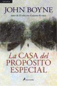 LA CASA DEL PROPOSITO ESPECIAL - 9788498382495 - JOHN BOYNE