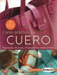 CURSO PRACTICO DE CUERO: INSPIRACION, TECNICAS Y 50 PROYECTOS COSIDOS A MANO - 9788498745795 - GEERT SCHILING