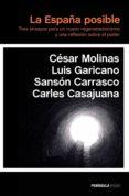 LA ESPAÑA POSIBLE. TRES ENSAYOS PARA UN NUEVO REGENERACIONISMO Y UNA REFLEXION SOBRE EL PODER - 9788499424095 - CESAR MOLINAS