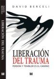 LIBERACION DEL TRAUMA (2ª ED) - 9789562421195 - DAVID BERCELI