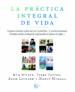 LA PRACTICA INTEGRAL DE VIDA: PROGRAMA ORIENTADO AL DESARROLLO DE LA SALUD FISICA, EL EQUILIBRIO EMOCIONAL, LA LUCIDEZ MENTAL      DESPERTAR ESPIRITUAL DEL SER HUMANO DEL SIGLO XXI KEN WILBER TERRY PATTEN ADAM LEONARD