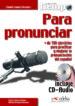 PARA PRONUNCIAR: MAS DE 100 EJERCICIOS PARA PRACTICAR Y MEJORAR L A PRONUNCIACION DEL ESPAÑOL (INCLUYE CD-AUDIO) CARLOS ROMERO DUEÑAS ALFREDO GONZALEZ HERMOSO