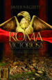 ROMA VICTORIOSA: COMO UNA ALDEA ITALIANA LLEGO A CONQUISTAR LA MITAD DEL MUNDO CONOCIDO FRANCISCO JAVIER NEGRETE