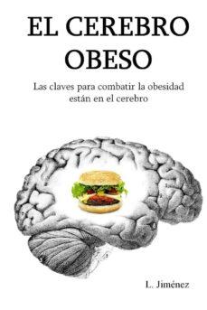 Descarga de libros fácil en inglés EL CEREBRO OBESO: LAS CLAVES PARA COMBATIR LA OBESIDAD ESTAN EN EL CEREBRO (Literatura española)