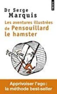 Descargar libros de google docs LES AVENTURES ILLUSTREES DE PENSOUILLARD LE HAMSTER. COMMENT APPR IVOISER L EGO de MARQUIS SERGE en español