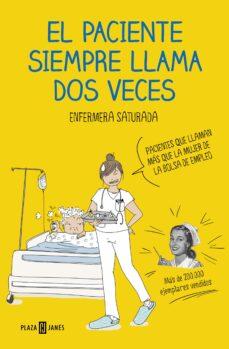 Epub descargas gratuitas de libros electrónicos EL PACIENTE SIEMPRE LLAMA DOS VECES (Spanish Edition) 9788401021305 de ENFERMERA SATURADA