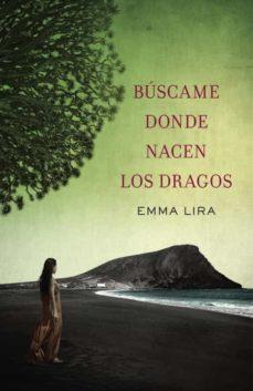 buscame donde nacen los dragos-emma lira-9788401354205