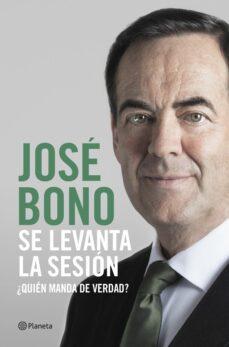 Descargas de libros en francés gratis SE LEVANTA LA SESION: ¿QUIEN MANDA DE VERDAD? CHM en español de JOSE BONO 9788408217305