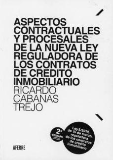 Descargar ASPECTOS CONTRACTUALES Y PROCESALES DE LA NUEVA LEY REGULADORA DE LOS CONTRATOS DE CREDITO INMOBILIARIO. LEY 5/2019, DE 15 DE     MARZO, REGULADORA DE LOS CONTRATOS DE CREDITO INMOBILIARIO gratis pdf - leer online