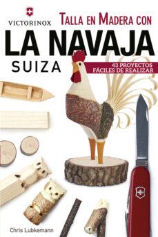 Libreta gratuita descargada TALLA EN MADERA CON LA NAVAJA SUIZA VICTORINOX: 43 PROYECTOS FACILES DE REALIZAR 9788415053705
