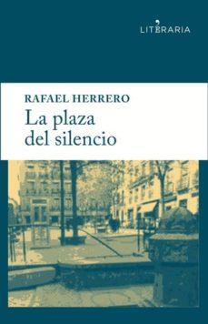 Descargas gratuitas de libros Kindle LA PLAZA DEL SILENCIO de RAFAEL HERRERO MARTINEZ