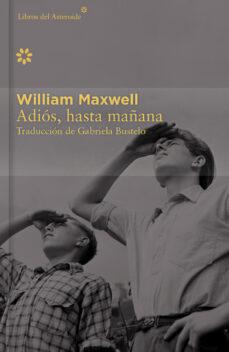 adiós, hasta mañana - colección décimo aniversario-william maxwell-9788416213405