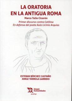 Descargar ebooks gratuitos en jar LA ORATORIA EN LA ANTIGUA ROMA: PRIMER DISCURSO CONTRA CATILINA Y ENDEFENSA DEL POETA ARQUIAS