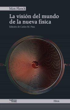 Pdf ebook para descargar LA VISION DEL MUNDO DE LA NUEVA FISICA (Literatura española) de MAX PLANCK