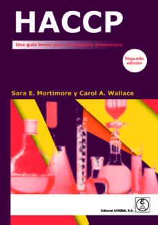 Descarga gratuita de libros de texto para dme. HACCP: UNA GUIA BREVE PARA LA INDUSTRIA ALIMENTARIA (Literatura española) de SARA E.;WALLACE, CAROL A. MORTIMORE