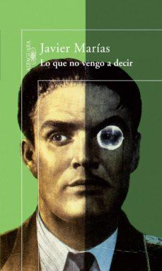 Amazon descarga gratuita de libros LO QUE NO VENGO A DECIR  de JAVIER MARIAS FRANCO en español 9788420423005