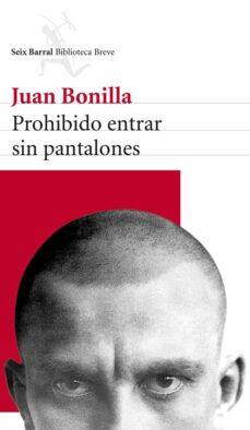 Descargar libros para ipad 2 PROHIBIDO ENTRAR SIN PANTALONES de JUAN BONILLA (Spanish Edition) 9788432215605