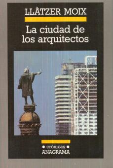 la ciudad de los arquitectos-llatzer moix-9788433925305