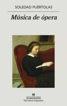Descargar libros de google pdf MUSICA DE OPERA ePub FB2 iBook de SOLEDAD PUERTOLAS 9788433998705 (Spanish Edition)