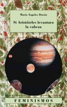 si aristoteles levantara la cabeza: quince ensayos sobre las cien cias y las letras-maria-angeles duran-9788437618005