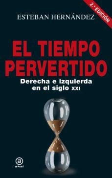 Descargar EL TIEMPO PERVERTIDO: DERECHA E IZQUIERDA EN EL SIGLO XXI gratis pdf - leer online