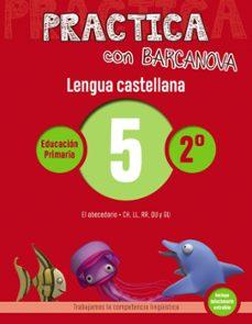 Valentifaineros20015.es Practica Con Barcanova. Lengua Castellana 5: Ortografía 2º. 5 (El Abecedario. Ch, Ll, Rr, Qu, Gu) Image