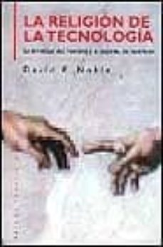 Descargar LA RELIGION DE LA TECNOLOGIA: LA DIVINIDAD DEL HOMBRE Y EL ESPIRI TU DE INVENCION gratis pdf - leer online