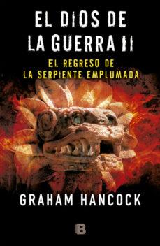 el dios de la guerra. el regreso de la serpiente emplumada-graham hancock-9788466660105
