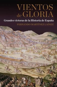 (pe)vientos de gloria: grandes victorias de la historia de españa-fernando martinez lainez-9788467035605