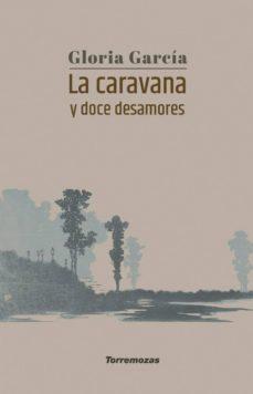 LA CARAVANA Y DOCE DESAMORES - GLORIA GARCIA | Triangledh.org