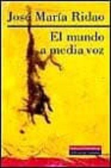 Descargas de audiolibros gratis para mp3 EL MUNDO A MEDIA VOZ MOBI FB2 (Spanish Edition) de JOSE MARIA RIDAO 9788481093605