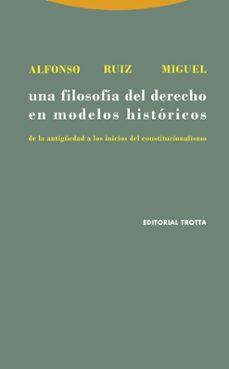 una filosofia del derecho en modelos historicos: de la antigüedad a los inicios del constitucionalismo-alfonso ruiz miguel-9788481645705