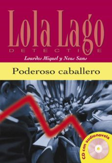 Descargar el formato pdf de ebooks PODEROSO CABALLERO (LOLA LAGO DETECTIVE. NIVEL 1) (INCLUYE CD-ROM ) in Spanish