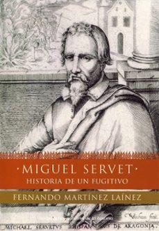 miguel servet: historia de un fugitivo-fernando martinez lainez-9788484602705