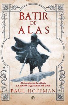 Descarga de la colección de libros de epub BATIR DE ALAS (LA MANO IZQUIERDA DE DIOS 3) 9788490601105 en español de PAUL HOFFMAN CHM PDB iBook
