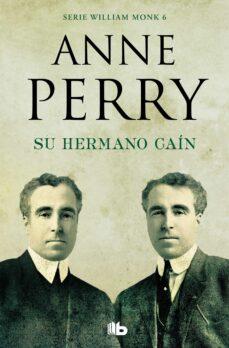 Descarga un libro para encender el fuego. SU HERMANO CAÍN (DETECTIVE WILLIAM MONK 6) MOBI de ANNE PERRY 9788490709405 (Spanish Edition)