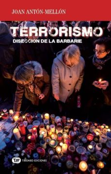 terrorismo: diseccion de la barbarie-joan anton mellon-9788491175605