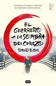 Descargar Ebook for ipad 2 gratis EL GUERRERO A LA SOMBRA DEL CEREZO (Literatura española) ePub PDB PDF 9788491291305 de DAVID B. GIL