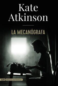 Libros gratis para descargar gratis LA MECANOGRAFA (ADN) de KATE ATKINSON PDB MOBI ePub
