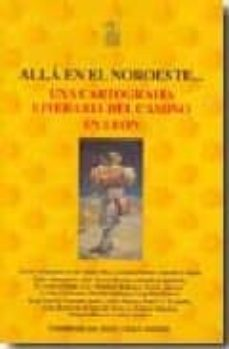 alla en el noroeste   una cartografia literaria del camino en leo n-alvaro cunqueiro-9788492438105