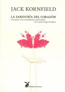 la sabiduria del corazon: una guia a las enseñanzas universales d e la psicologia budista-jack kornfield-9788492470105