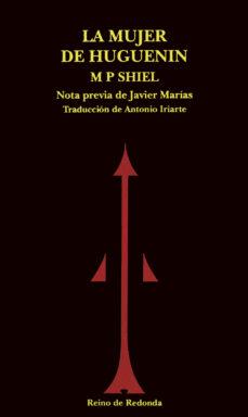 Descargas gratuitas de audiolibros para ipod LA MUJER DE HUGUENIN: CUENTOS FANTASTICOS de M. P. SHIEL