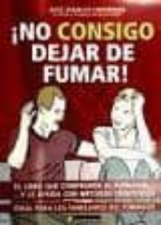 Descargar gratis ebooks portugueses NO CONSIGO DEJAR EN FUMAR RTF PDB 9788493962005 (Literatura española)